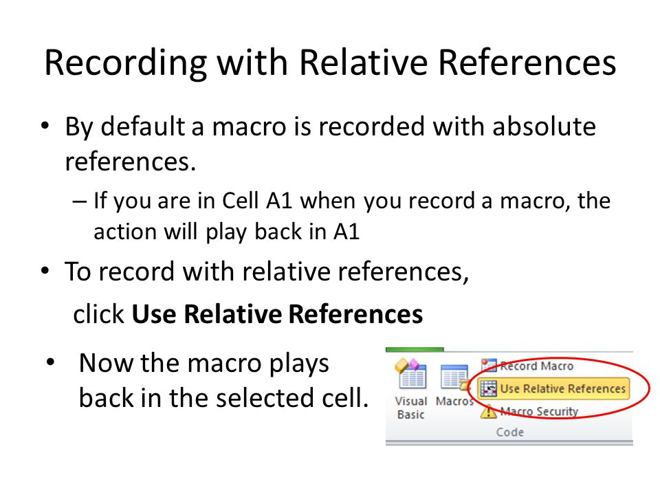 Recording with Relative References By default a macro is recorded with absolute references.