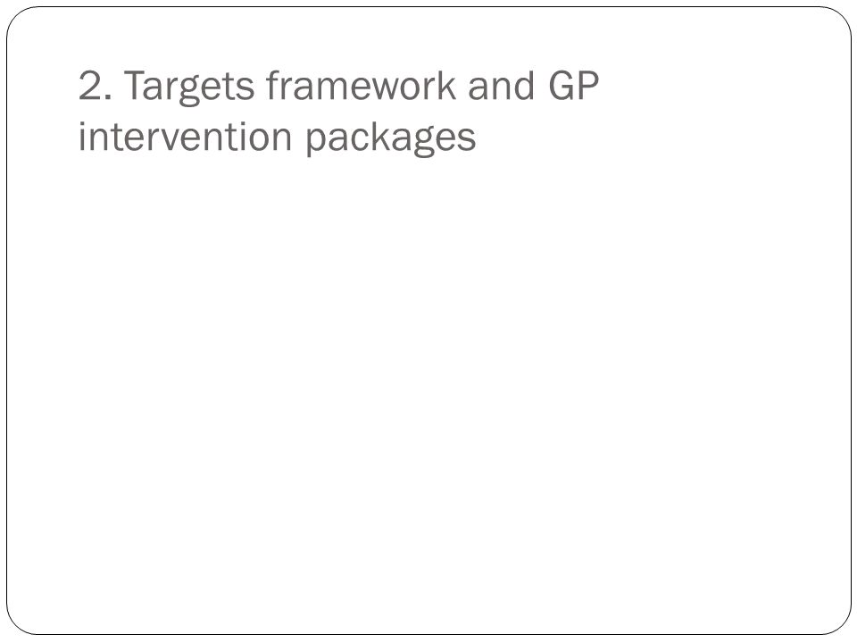 2. Targets framework and GP intervention packages