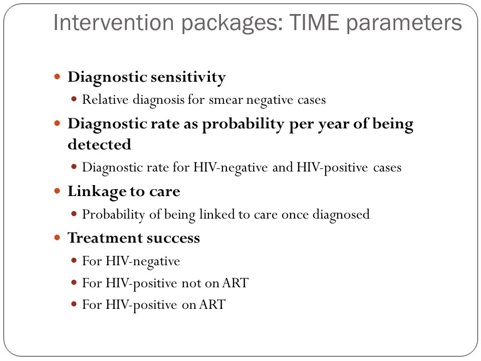 Intervention packages: TIME parameters Diagnostic sensitivity Relative diagnosis for smear negative cases Diagnostic rate as probability per year of b