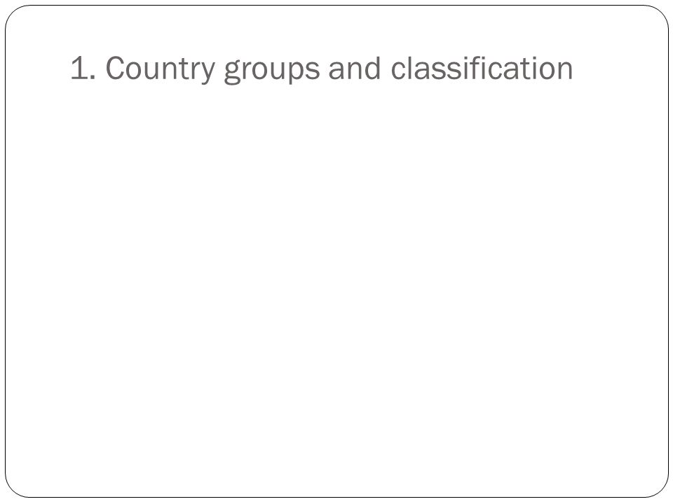 1. Country groups and classification