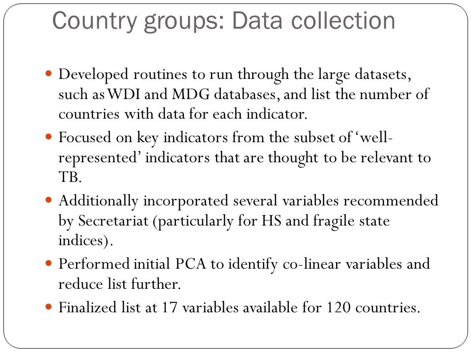 Country groups: Data collection Developed routines to run through the large datasets, such as WDI and MDG databases, and list the number of countries with data for each indicator.