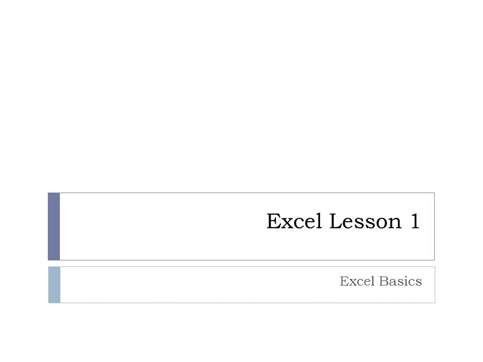 Task 1  Goals  Learn about Excel  Start Excel  Explore the Excel screen  Explore the Excel workbook  Explore the worksheet elements  Navigate the worksheet
