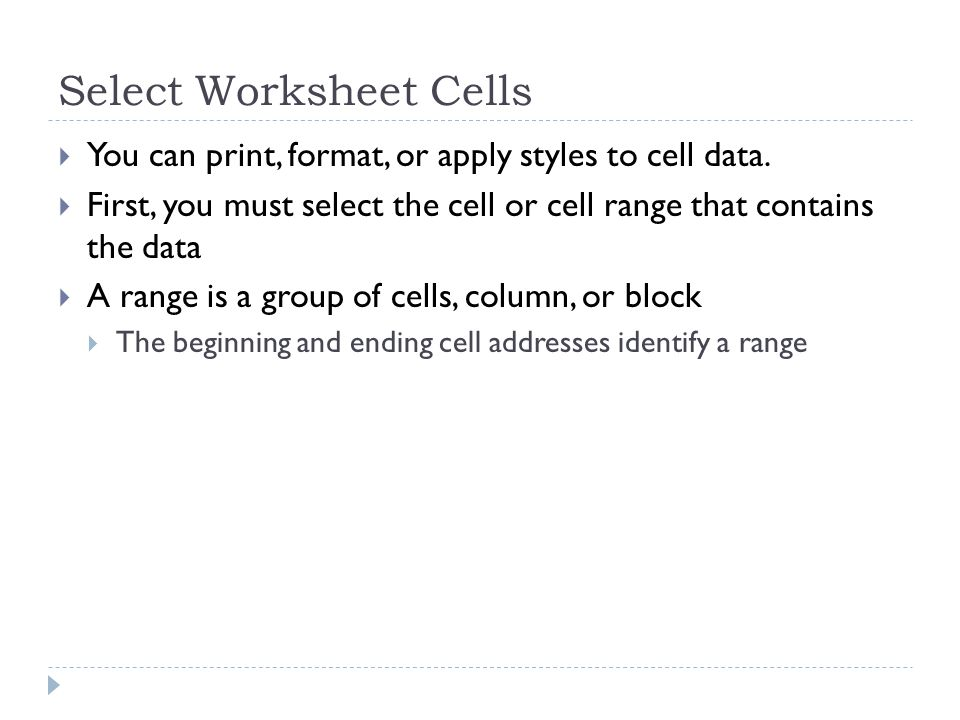 Select Worksheet Cells  You can print, format, or apply styles to cell data.