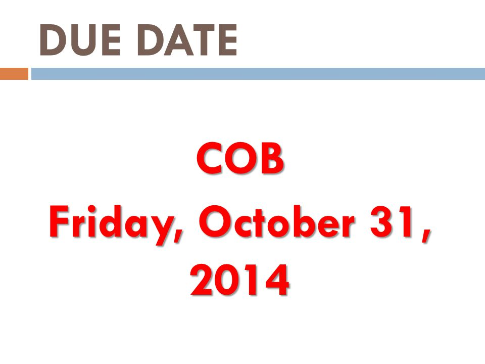 DUE DATE COB Friday, October 31, 2014