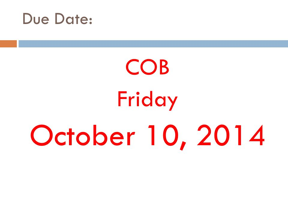 Due Date: COB Friday October 10, 2014