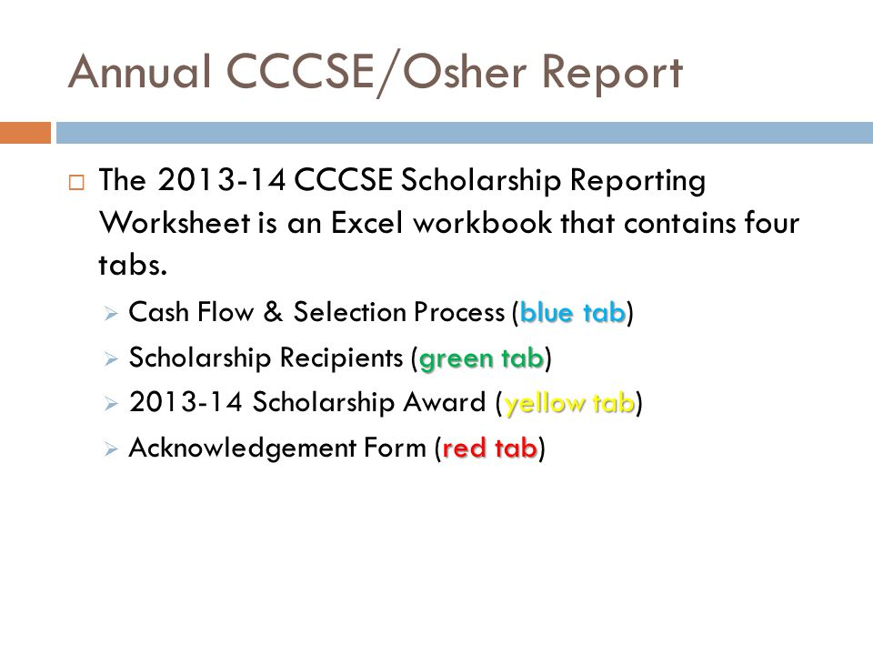 blue tab Annual CCCSE/Osher Report Cash Flow & Selection Process (blue tab) Cash Flow for Academic Year 2013-14  Cash on Hand Section This section refers to the cash-on-hand carryover balance from academic year 2012-13; as of July 1, 2013, and as reported in the 2012-13 CCCSE Scholarship Report.