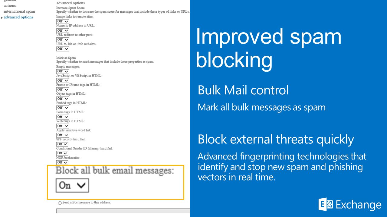 Bulk Mail control Mark all bulk messages as spam Block external threats quickly Advanced fingerprinting technologies that identify and stop new spam and phishing vectors in real time.
