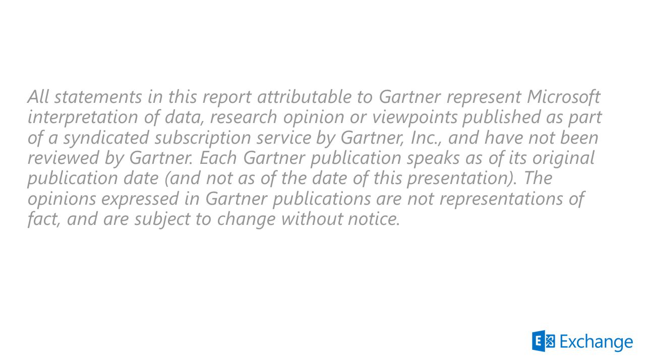 All statements in this report attributable to Gartner represent Microsoft interpretation of data, research opinion or viewpoints published as part of a syndicated subscription service by Gartner, Inc., and have not been reviewed by Gartner.