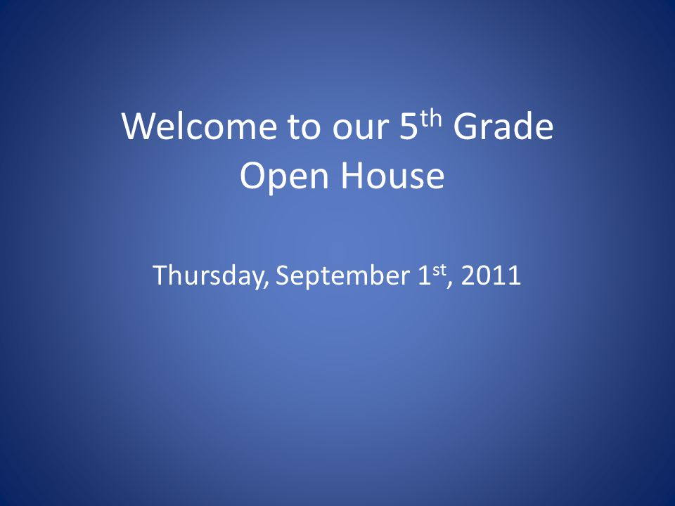 Welcome to our 5 th Grade Open House Thursday, September 1 st, 2011