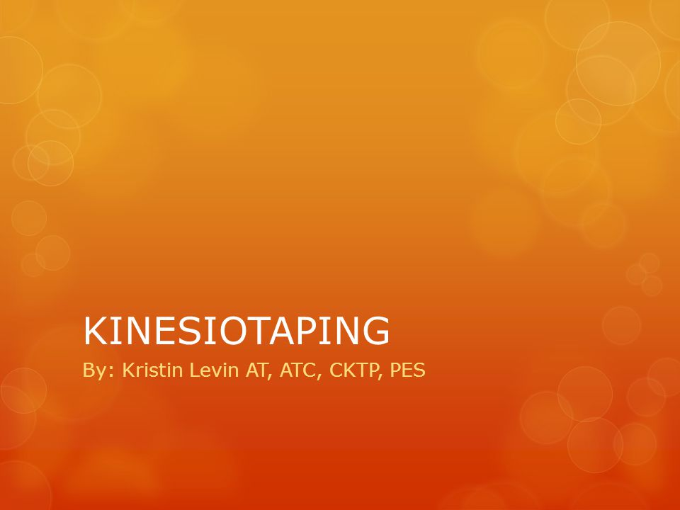 KINESIOTAPING By: Kristin Levin AT, ATC, CKTP, PES