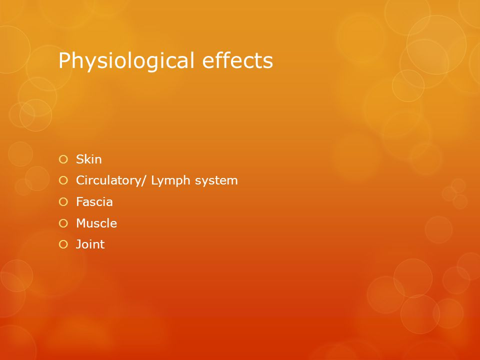Physiological effects  Skin  Circulatory/ Lymph system  Fascia  Muscle  Joint