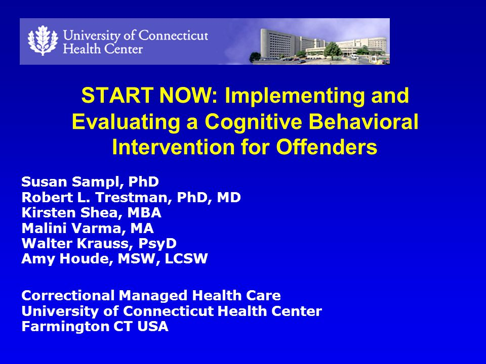 START NOW: Implementing and Evaluating a Cognitive Behavioral Intervention for Offenders Susan Sampl, PhD Robert L.