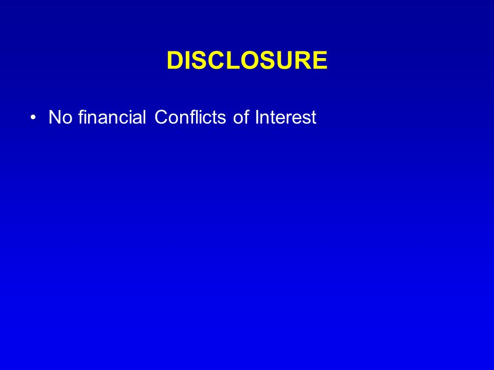 DISCLOSURE No financial Conflicts of Interest