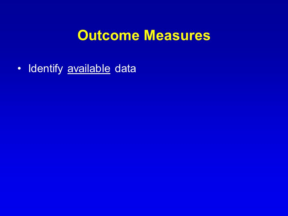Outcome Measures Identify available data