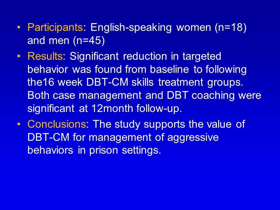 Participants: English-speaking women (n=18) and men (n=45) Results: Significant reduction in targeted behavior was found from baseline to following the16 week DBT-CM skills treatment groups.