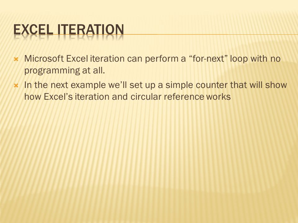  Microsoft Excel iteration can perform a for-next loop with no programming at all.