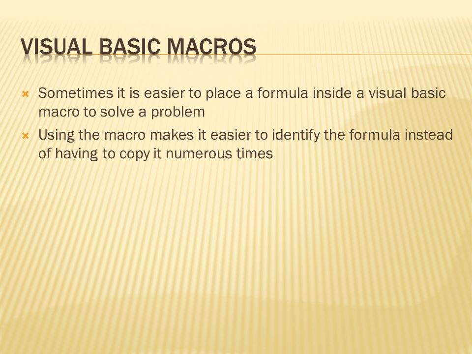  Sometimes it is easier to place a formula inside a visual basic macro to solve a problem  Using the macro makes it easier to identify the formula instead of having to copy it numerous times