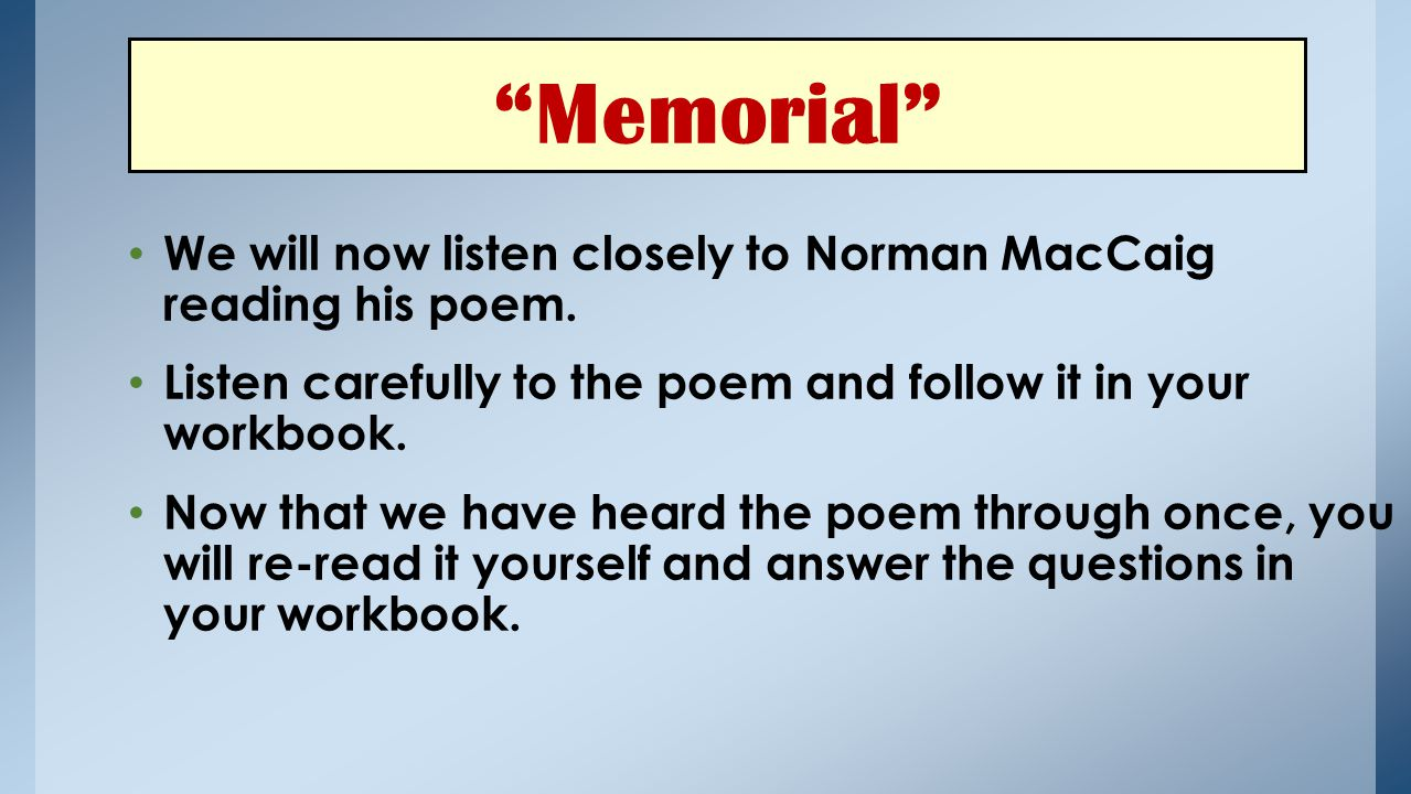 Memorial We will now listen closely to Norman MacCaig reading his poem.