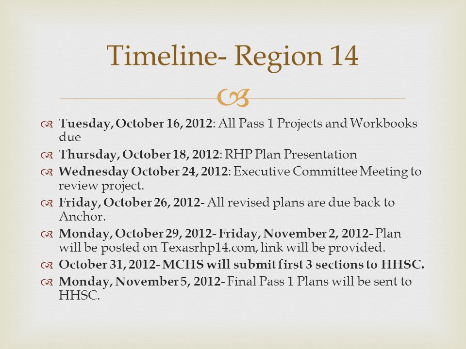   Tuesday, October 16, 2012 : All Pass 1 Projects and Workbooks due  Thursday, October 18, 2012 : RHP Plan Presentation  Wednesday October 24, 2012 : Executive Committee Meeting to review project.