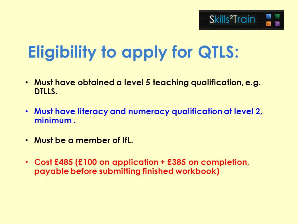 Eligibility to apply for QTLS: Must have obtained a level 5 teaching qualification, e.g.