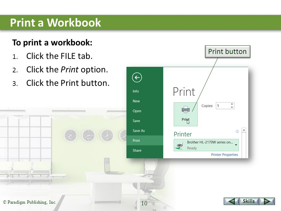 Skills © Paradigm Publishing, Inc. 10 Print a Workbook To print a workbook: 1.