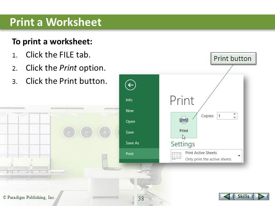 Skills © Paradigm Publishing, Inc. 38 Print a Worksheet To print a worksheet: 1.