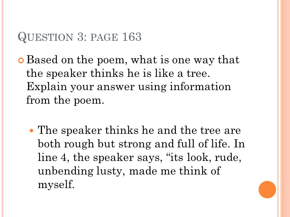 Q UESTION 3: PAGE 163 Based on the poem, what is one way that the speaker thinks he is like a tree.