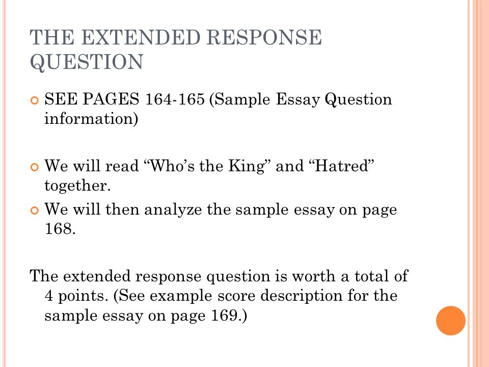 THE EXTENDED RESPONSE QUESTION SEE PAGES 164-165 (Sample Essay Question information) We will read Who's the King and Hatred together.