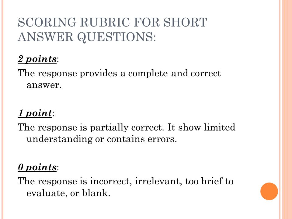 SCORING RUBRIC FOR SHORT ANSWER QUESTIONS: 2 points : The response provides a complete and correct answer. 1 point : The response is partially correct