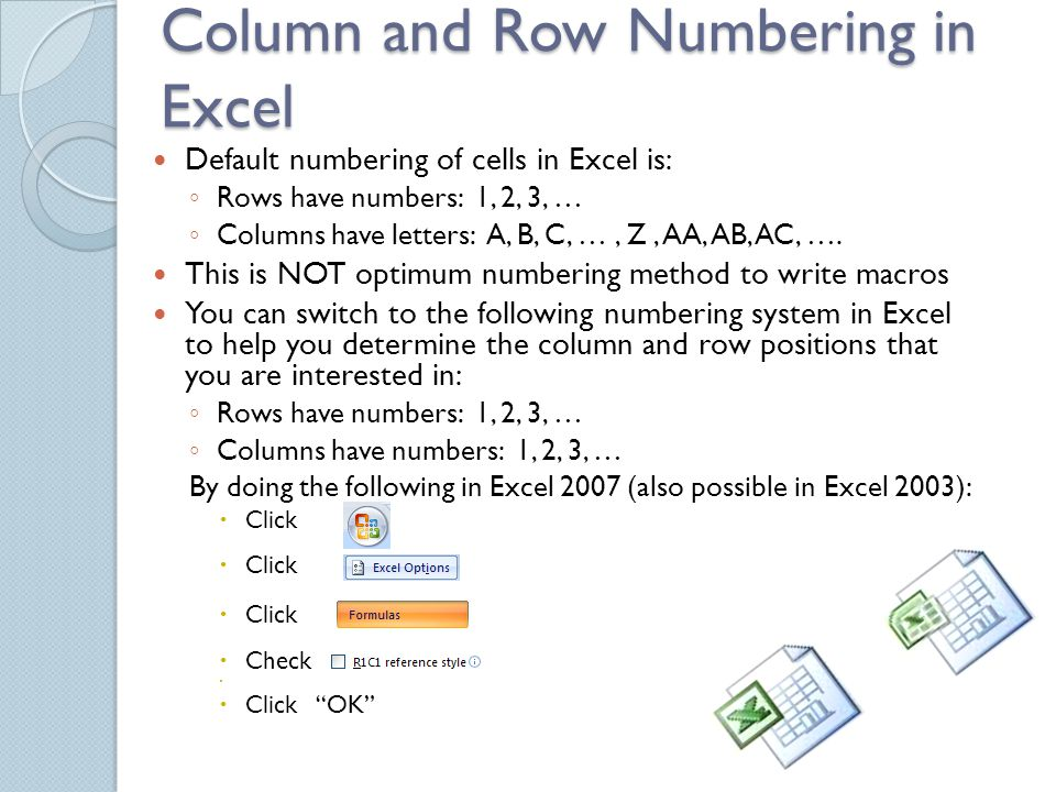 Column and Row Numbering in Excel Default numbering of cells in Excel is: ◦ Rows have numbers: 1, 2, 3, … ◦ Columns have letters: A, B, C, …, Z, AA, AB, AC, ….