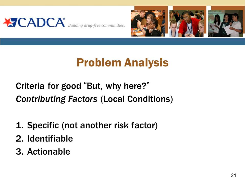 Problem Analysis Criteria for good But, why here Contributing Factors (Local Conditions) 1.