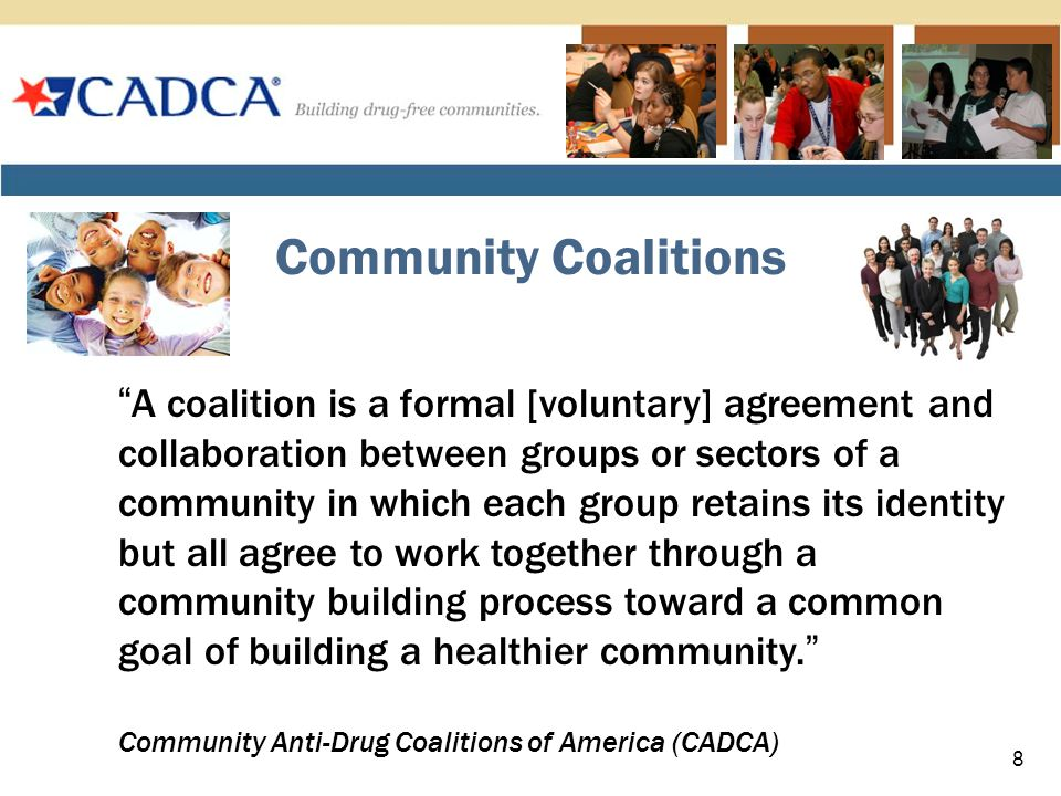 Impact a Defined Community Engage All Sectors of the Community Address conditions & settings in the community identified by the data Promote Comprehensive Strategies Achieve Positive Outcomes Role of the Coalition in Achieving Community-level Change 9
