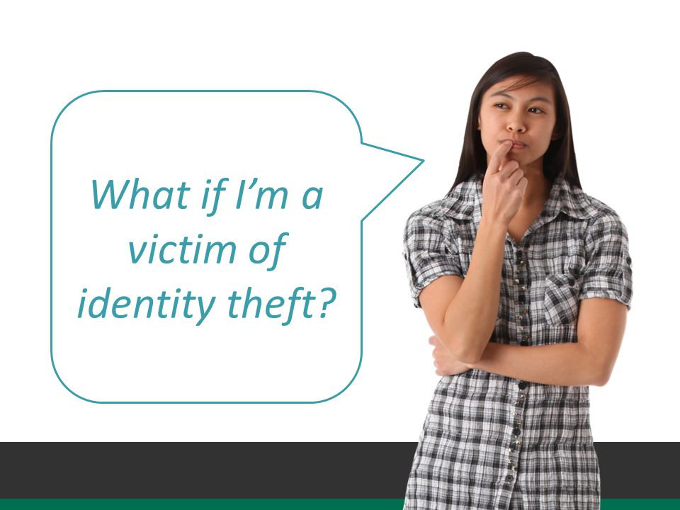 What if I'm a victim of identity theft