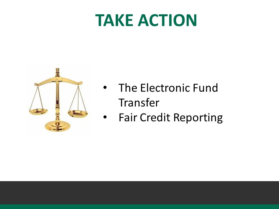 TAKE ACTION The Electronic Fund Transfer Fair Credit Reporting