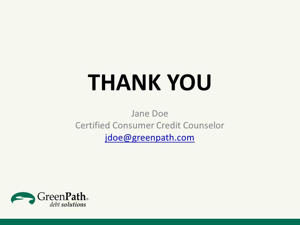 THANK YOU Jane Doe Certified Consumer Credit Counselor jdoe@greenpath.com