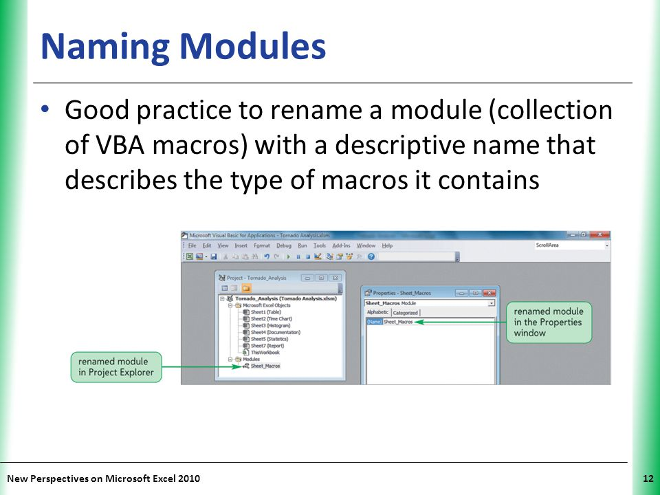 XP New Perspectives on Microsoft Excel 201012 Naming Modules Good practice to rename a module (collection of VBA macros) with a descriptive name that
