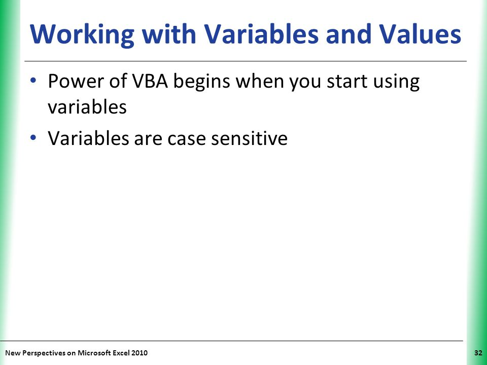 XP New Perspectives on Microsoft Excel 201032 Working with Variables and Values Power of VBA begins when you start using variables Variables are case