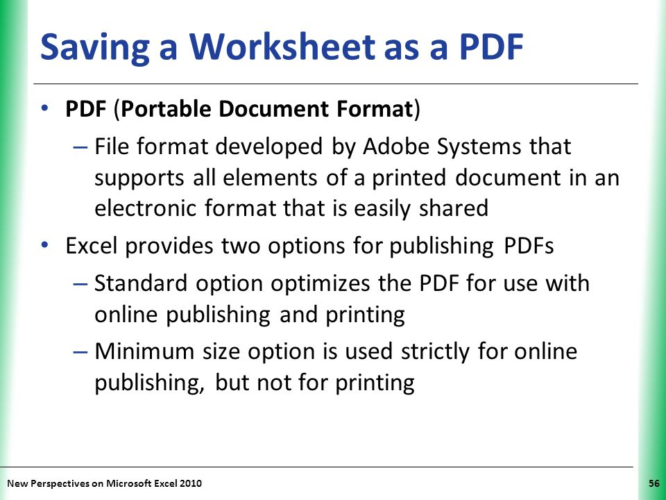 XP New Perspectives on Microsoft Excel 201056 Saving a Worksheet as a PDF PDF (Portable Document Format) – File format developed by Adobe Systems that