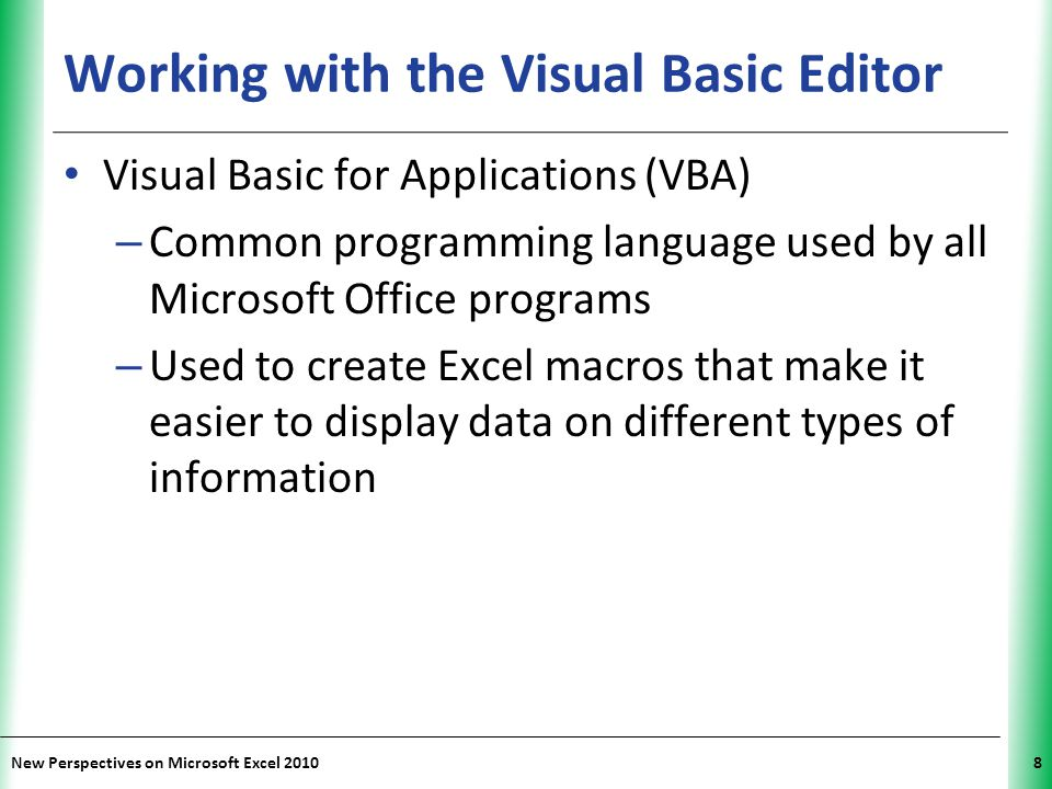 XP New Perspectives on Microsoft Excel 20108 Working with the Visual Basic Editor Visual Basic for Applications (VBA) – Common programming language us