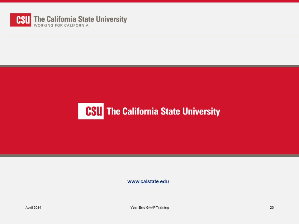 www.calstate.edu April 2014Year-End GAAP Training20