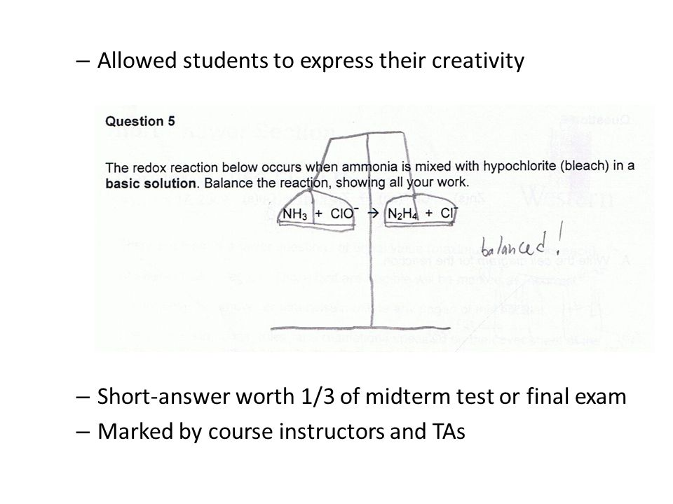 – Allowed students to express their creativity – Short-answer worth 1/3 of midterm test or final exam – Marked by course instructors and TAs