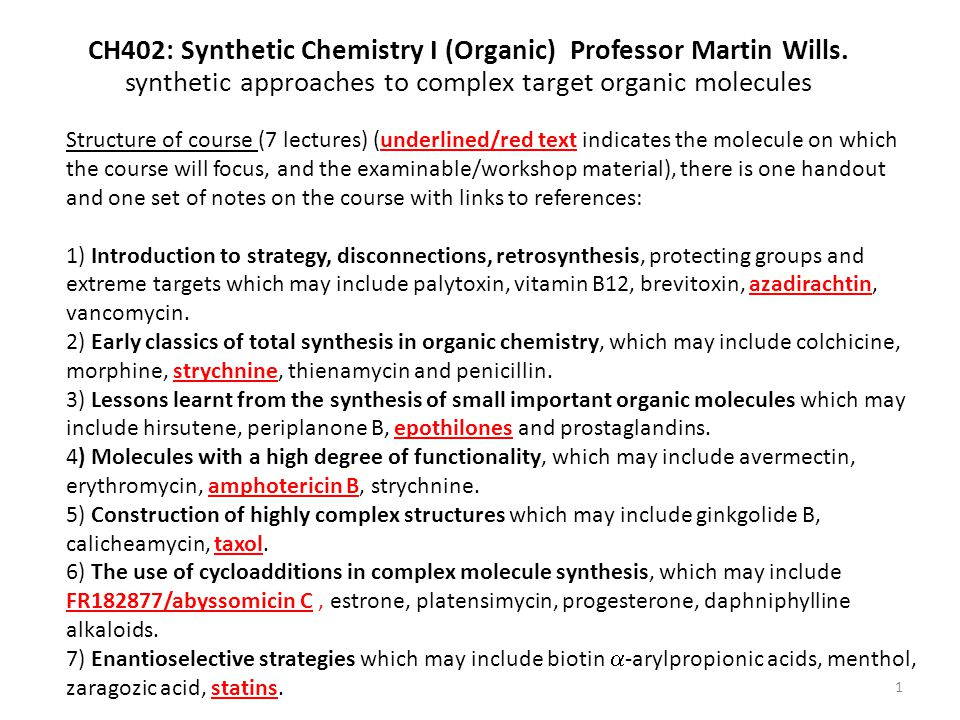 CH402: Synthetic Chemistry I (Organic) Professor Martin Wills. synthetic approaches to complex target organic molecules Structure of course (7 lecture