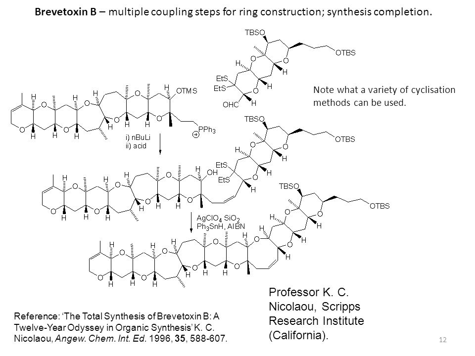 12 Brevetoxin B – multiple coupling steps for ring construction; synthesis completion. Note what a variety of cyclisation methods can be used. Profess