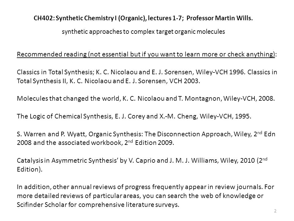 CH402: Synthetic Chemistry I (Organic), lectures 1-7; Professor Martin Wills. synthetic approaches to complex target organic molecules Recommended rea