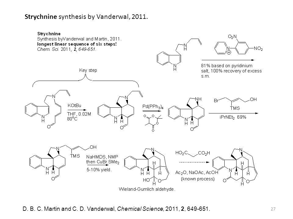27 D. B. C. Martin and C. D. Vanderwal, Chemical Science, 2011, 2, 649-651. Strychnine synthesis by Vanderwal, 2011.
