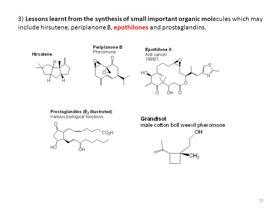 29 3) Lessons learnt from the synthesis of small important organic molecules which may include hirsutene, periplanone B, epothilones and prostaglandin