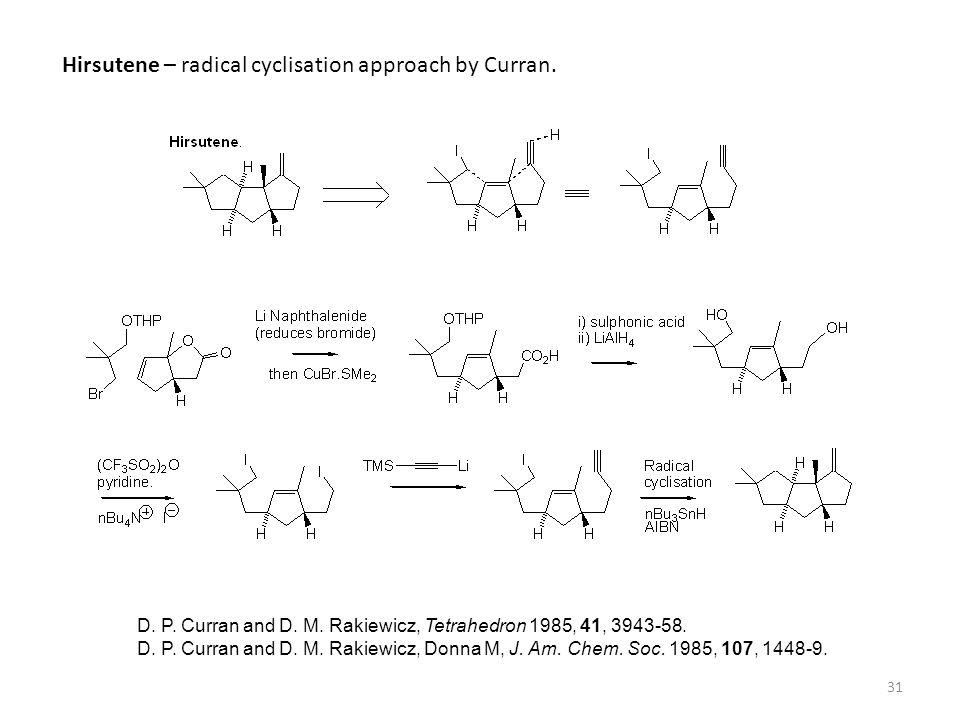 31 Hirsutene – radical cyclisation approach by Curran. D. P. Curran and D. M. Rakiewicz, Tetrahedron 1985, 41, 3943-58. D. P. Curran and D. M. Rakiewi