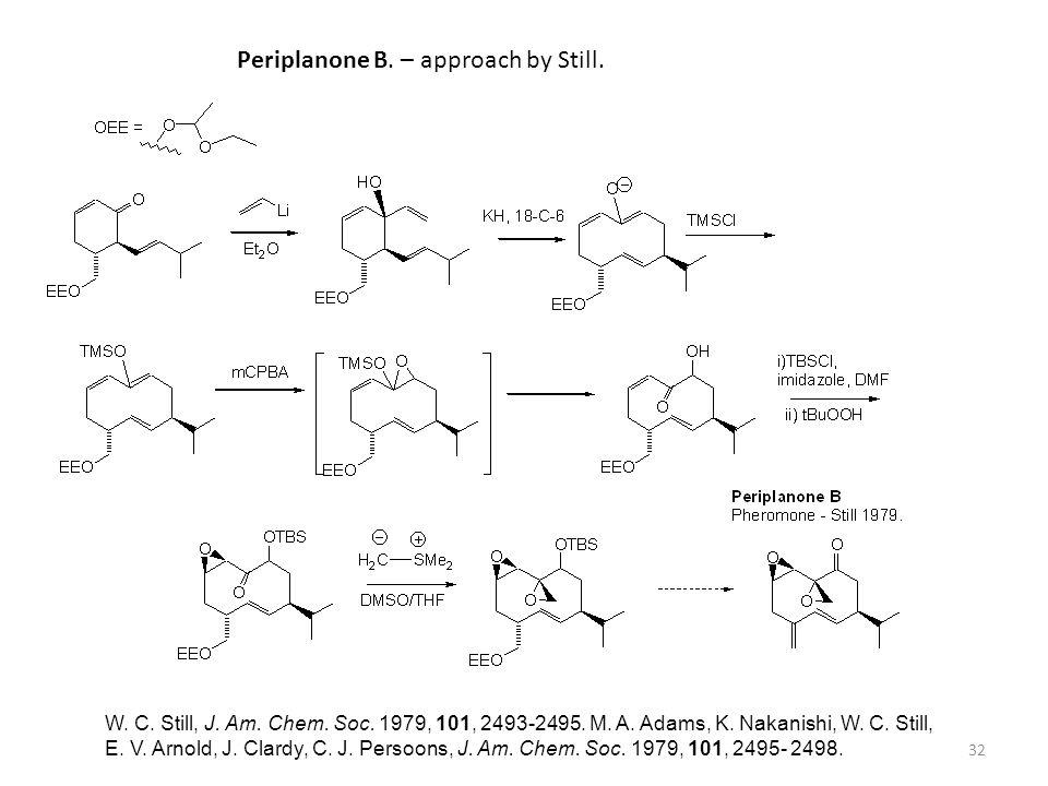 32 Periplanone B. – approach by Still. W. C. Still, J. Am. Chem. Soc. 1979, 101, 2493-2495. M. A. Adams, K. Nakanishi, W. C. Still, E. V. Arnold, J. C