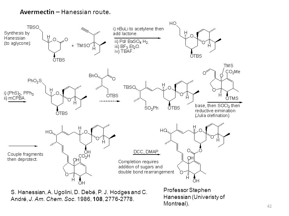 42 Avermectin – Hanessian route. Professor Stephen Hanessian (Univeristy of Montreal). S. Hanessian, A. Ugolini, D. Debé, P. J. Hodges and C. André, J