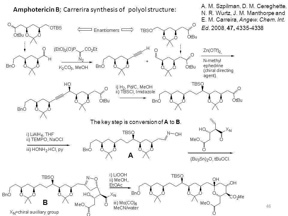 46 Amphotericin B; Carrerira synthesis of polyol structure: A. M. Szpilman, D. M. Cereghette, N. R. Wurtz, J. M. Manthorpe and E. M. Carreira, Angew.